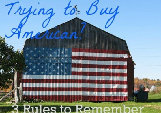 Trying to Buy American? 3 rules to remember EVERY time you go shopping.