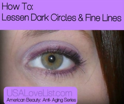 American Beauty: Anti Aging Series – How to Lessen Dark Circles and Fine Lines Around the Eyes