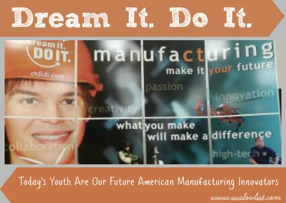 Dream It. Do It. Promotes Manufacturing Careers. Today's Youth Are Our Future American Manufacturing Innovators