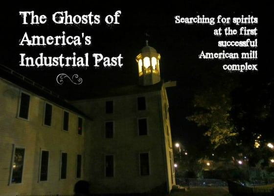Slater Mill At Night: Real Ghost Stories from America's Industrial Past