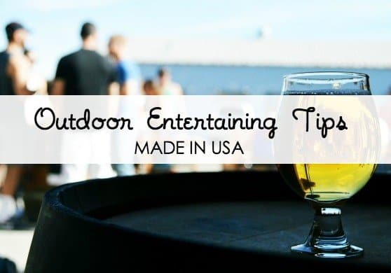 Outdoor Entertaining Tips and the Made in USA gear to pull it off.