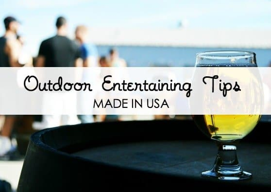 Seven Outdoor Entertaining Tips for an American Made Summer to Remember