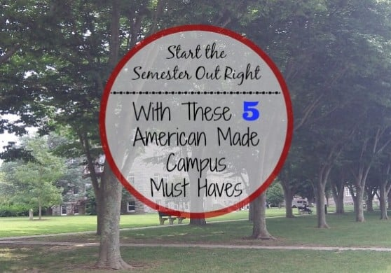 American made Campus must haves