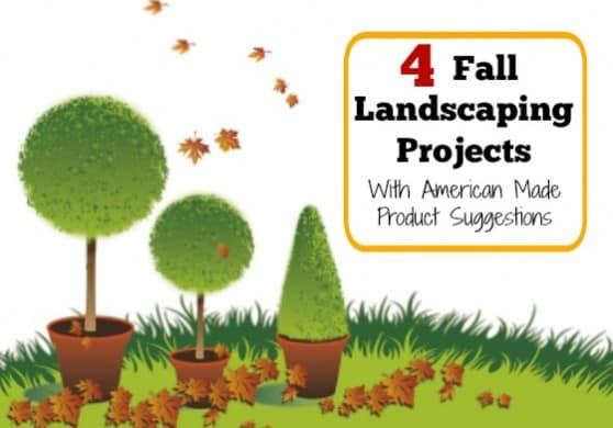 4 Fall Landscaping Projects with American made product suggestions