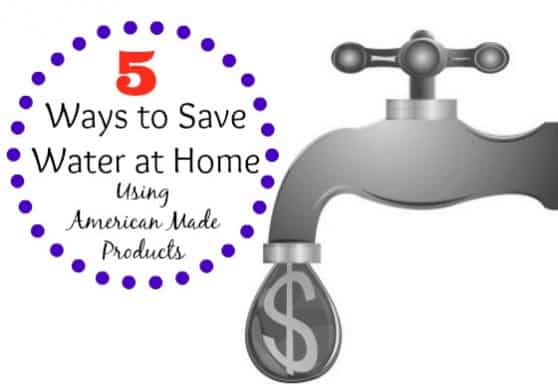 5 Ways to Save Water at Home Using American made products