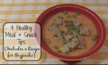 Four Healthy Meal and Snack tips With an Easy Recipe for Gazpacho
