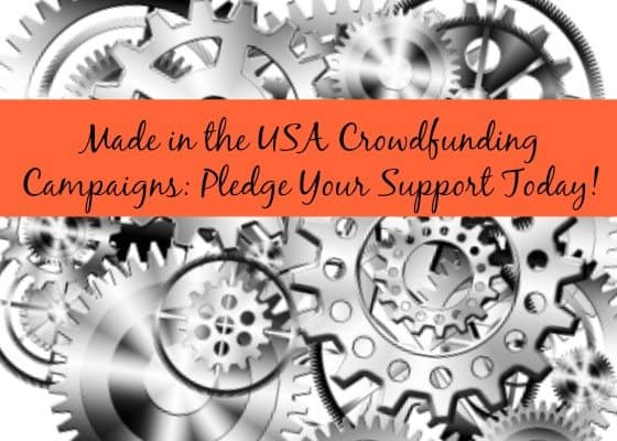 Made in the USA Crowdfunding Campaigns: Pledge Your Support Today!