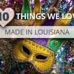 Ten Things We Love, Made in Louisiana