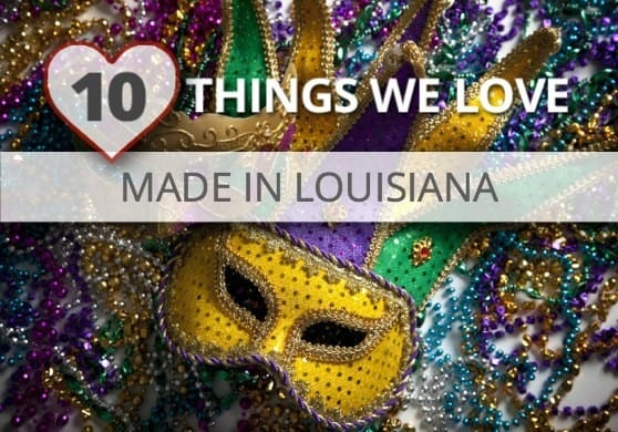 Made in Louisiana, Made in the USA via USAlovelist.com