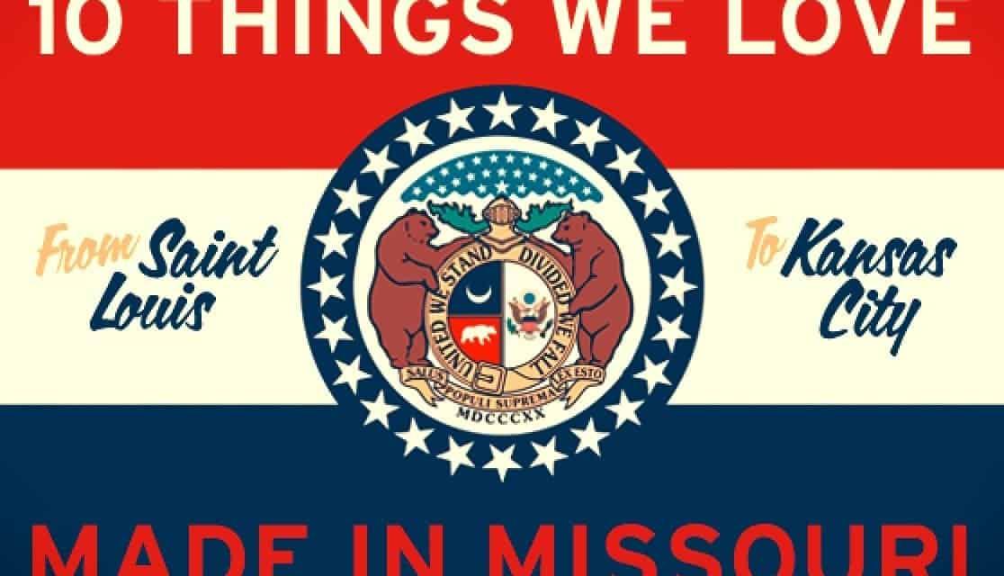 10 Things We Love, Made in Missouri