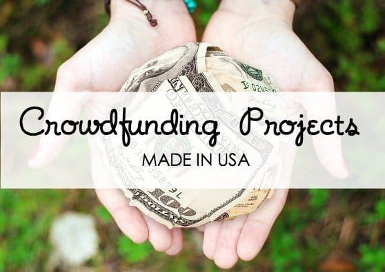 Ten Made in USA Crowdfunding Projects that Need Support Today