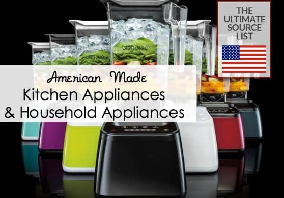 Ultimate source list of kitchen appliances and household appliances, made in USA