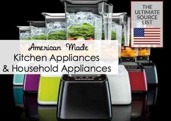 Kitchen Appliances & Household Appliances: A Made in USA Source Guide