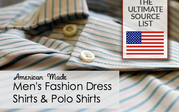 Made in USA Men's Fashion Dress Shirts & Polo Shirts: The Ulimate Source List
