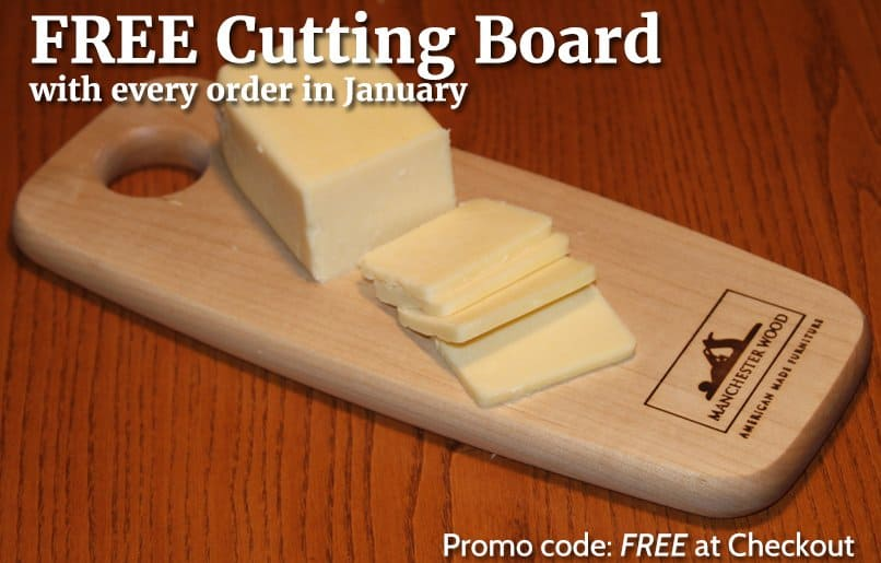 Free cutting board with every Manchester Wood order in the month of January '17