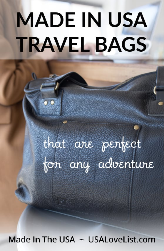 MADE IN USA TRAVEL BAGS That are perfect for any adventure. #usalovelist #travel #bags #traveltips