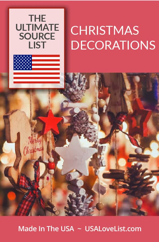 Christmas Decorations Made in the USA: Our ultimate source list of indoor and outdoor Christmas decorations, Christmas ornaments, nativity sets and more. #usalovelisted #madeinUSA #Christmas
