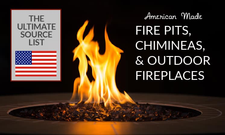 Made in USA Fire Pits, Chimineas, and Outdoor Fireplaces: The Ultimate Source List