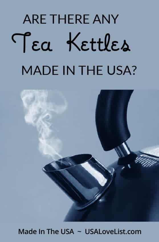 Are there any tea kettles made in the USA? USA Love List editors send you to the sources. #madeinUSA #AmericanMade