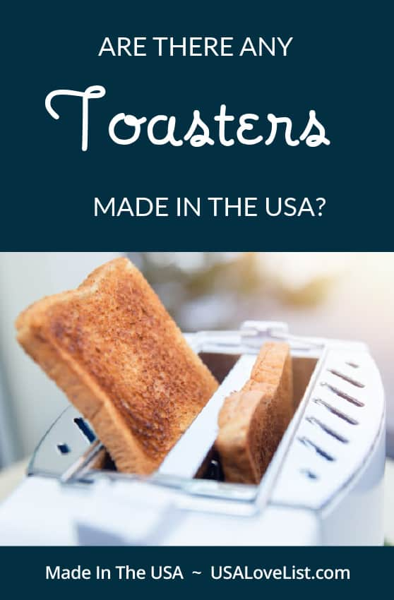 Are there any toasters made in the USA? USA Love List editors went on the hunt for made in USA toasters and this is what they found.