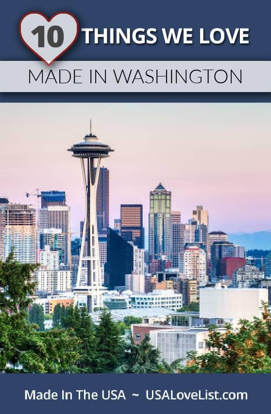 10 THINGS WE LOVE MADE IN WASHINGTON STATE VIA USA LOVE LIST #Washington #madeinWashington #usalovelisted #madeinUSA