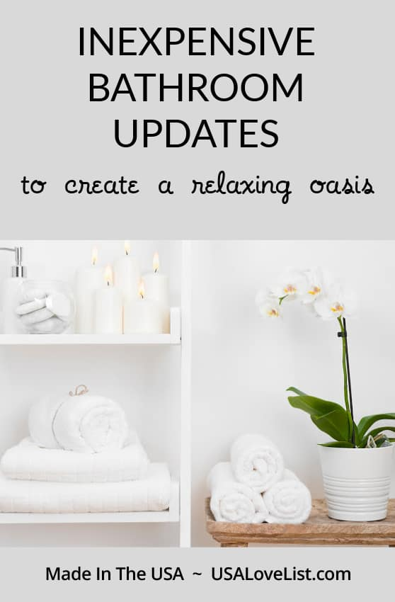 Inexpensive bathroom updates to create a relaxing oasis featuring made in USA products